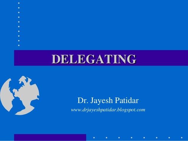 DELEGATING Dr. Jayesh Patidar www.drjayeshpatidar.blogspot.com