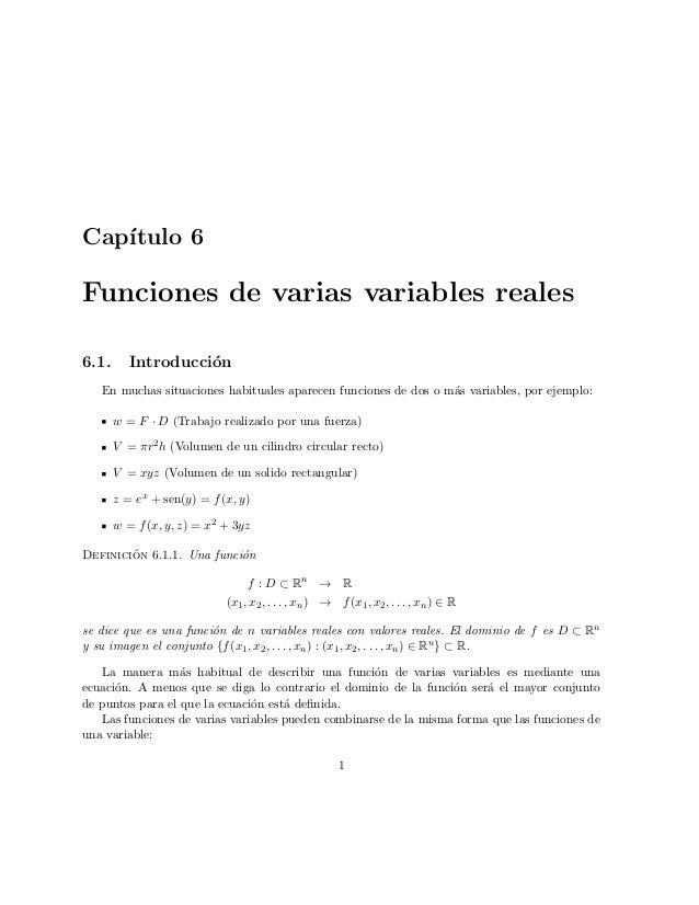Cap´ıtulo 6 Funciones de varias variables reales 6.1. Introducci´on En muchas situaciones habituales aparecen funciones de...