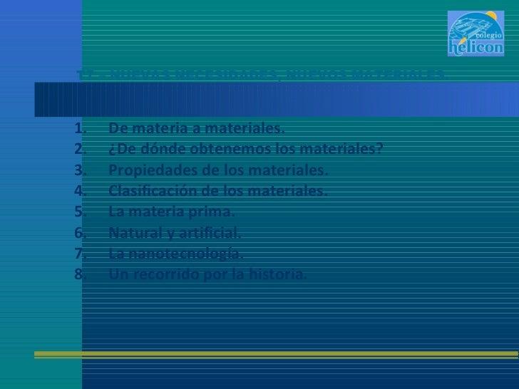 T7 – NUEVAS NECESIDADES, NUEVOS MATERIALES.1.   De materia a materiales.2.   ¿De dónde obtenemos los materiales?3.   Propi...