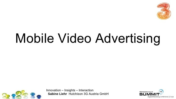 Mobile Video Advertising     Innovation – Insights – Interaction      Sabine Liehr Hutchison 3G Austria GmbH