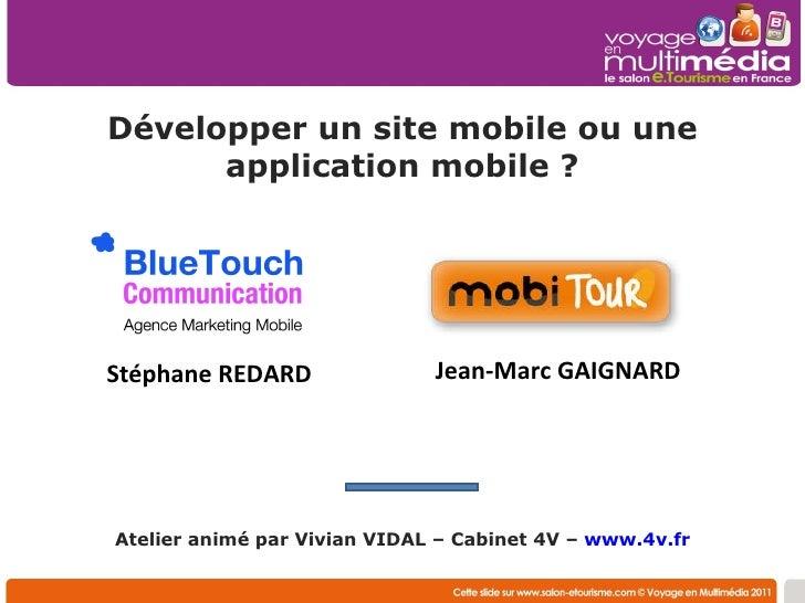 Développer un site mobile ou une application mobile ? Atelier animé par Vivian VIDAL – Cabinet 4V –  www.4v.fr   Jean-Marc...