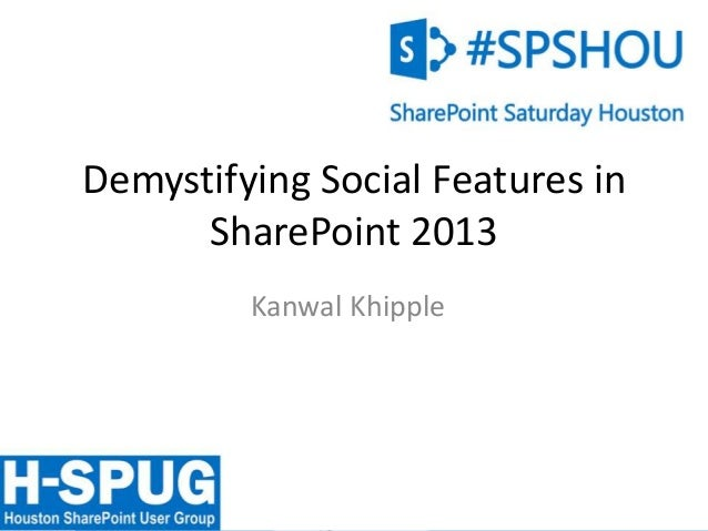 Demystifying Social Features in      SharePoint 2013         Kanwal Khipple               0