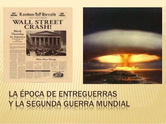 LA ÉPOCA DE ENTREGUERRASY LA SEGUNDA GUERRA MUNDIAL