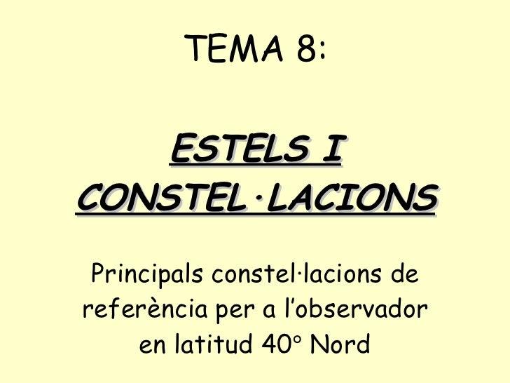 TEMA 8: ESTELS I CONSTEL·LACIONS Principals constel·lacions de referència per a l'observador en latitud 40   Nord