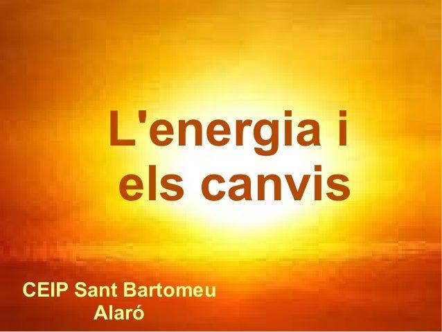 L'energia i els canvis CEIP Sant Bartomeu Alaró