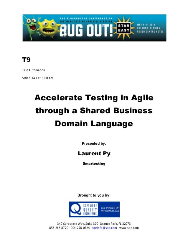 T9 Test Automation 5/8/2014 11:15:00 AM Accelerate Testing in Agile through a Shared Business Domain Language Presented by...