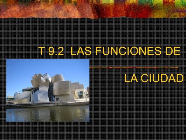 T 9.2 LAS FUNCIONES DE LA CIUDAD