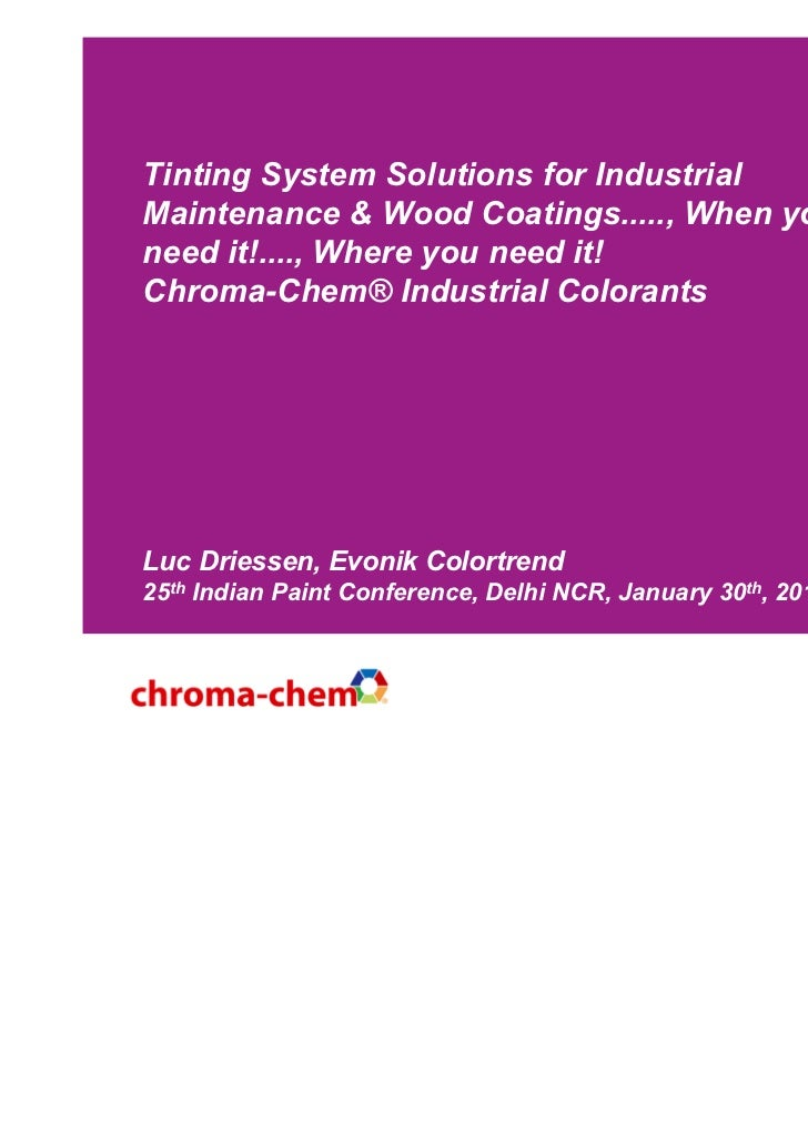 Tinting System Solutions for IndustrialMaintenance & Wood Coatings....., When youneed it!...., Where you need it!Chroma-Ch...