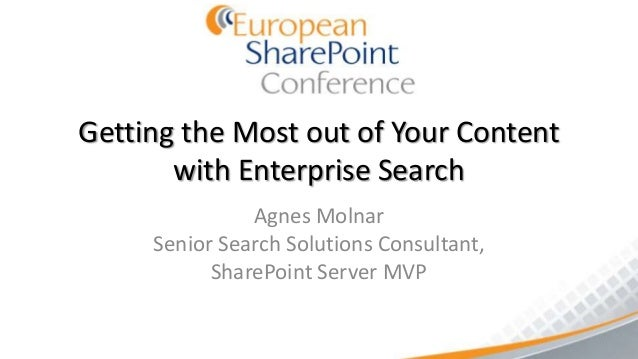 Getting the Most out of Your Content       with Enterprise Search               Agnes Molnar     Senior Search Solutions C...