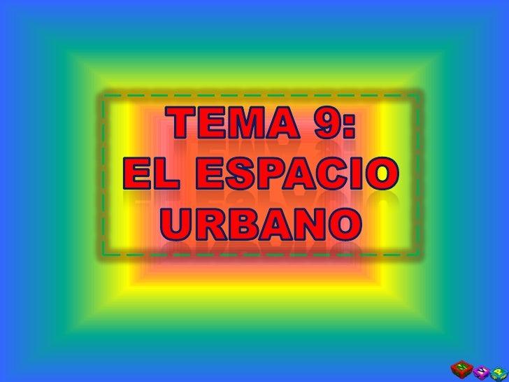 TEMA 9:<br />EL ESPACIO URBANO<br />