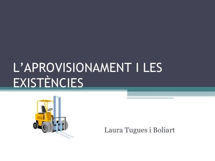 L'APROVISIONAMENT I LES EXISTÈNCIES Laura Tugues i Boliart