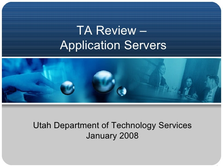 TA Review –  Application Servers Utah Department of Technology Services January 2008