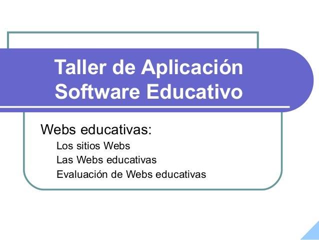 Taller de AplicaciónSoftware EducativoWebs educativas:Los sitios WebsLas Webs educativasEvaluación de Webs educativas