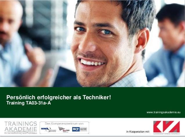 www.trainingsakademie.eu in Kooperation mit Persönlich erfolgreicher als Techniker! Training TA03-31a-A