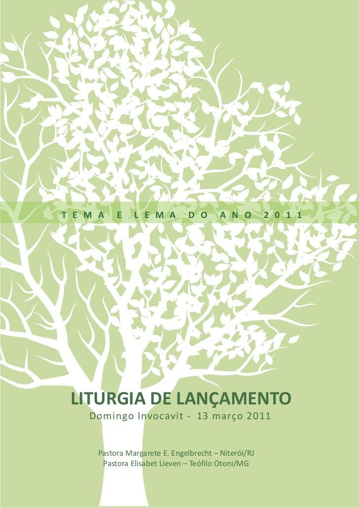 T E M A   E    L E M A         D O      A N O        2 0 1 1 LITURGIA DE LANÇAMENTO    Domingo Invocavit - 13 março 2011  ...