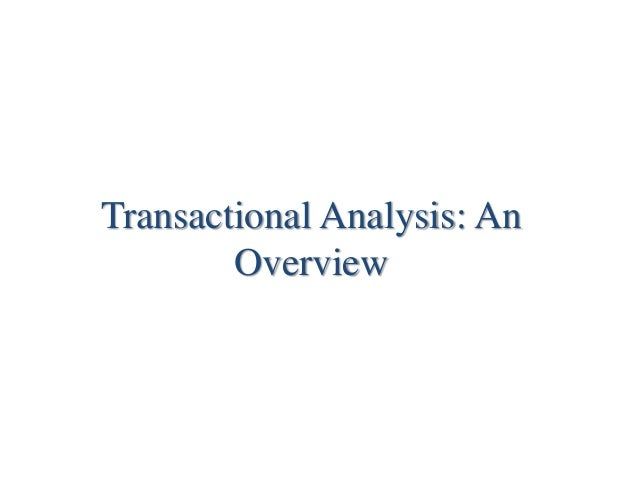 transactional analysis essays Free essay: 4 approach to growth fritz and laura work is a humanistic approach, since it advocates for people to explore their feelings, thoughts, and.