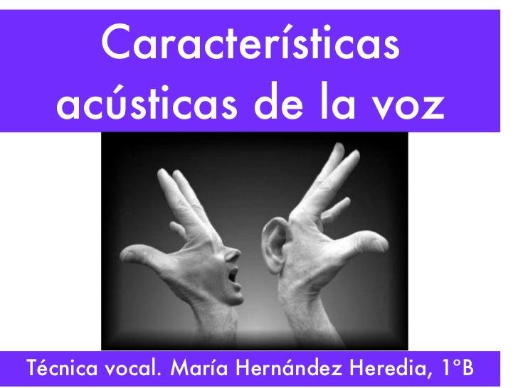 Características  acústicas de la vozTécnica vocal. María Hernández Heredia, 1ºB