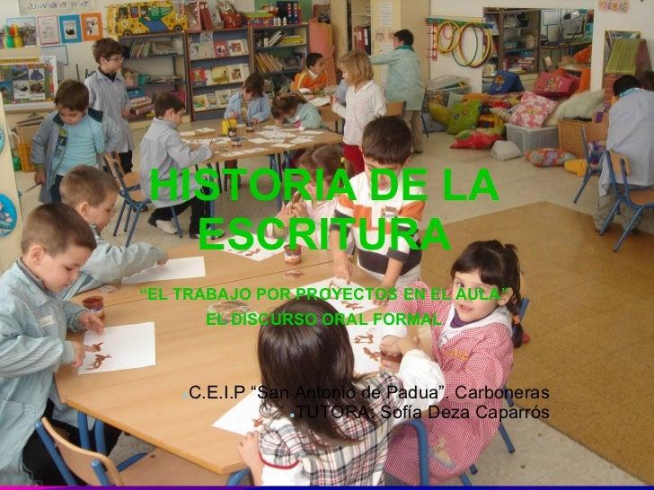 """HISTORIA DE LA  ESCRITURA""""EL TRABAJO POR PROYECTOS EN EL AULA""""        EL DISCURSO ORAL FORMAL    C.E.I.P """"San Antonio de P..."""