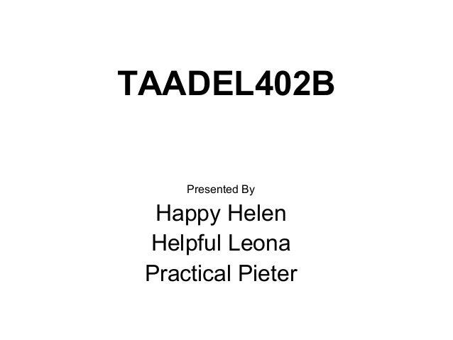TAADEL402B Presented By Happy Helen Helpful Leona Practical Pieter