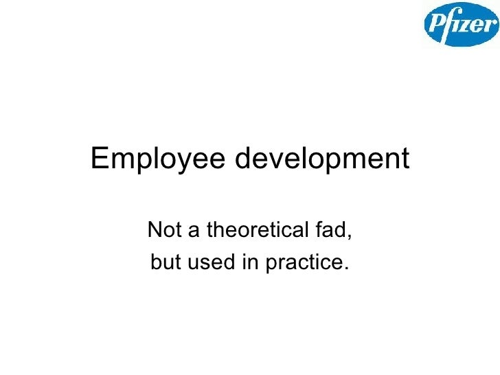 Employee development Not a theoretical fad, but used in practice.