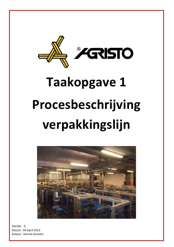 Taakopgave 1             Procesbeschrijving               verpakkingslijnVersie: 2Datum: 04 April 2012Auteur: Hennie Ansems