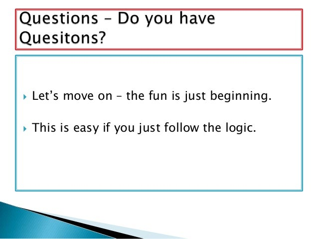    Let's move on – the fun is just beginning.   This is easy if you just follow the logic.