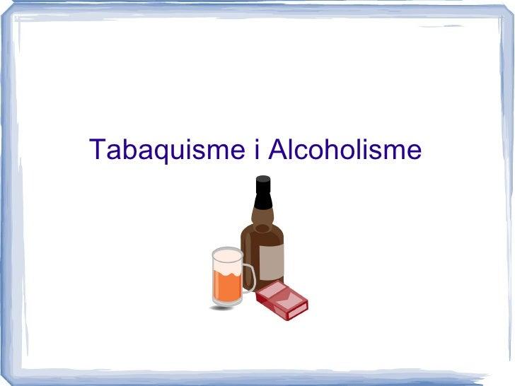 Tabaquisme i Alcoholisme