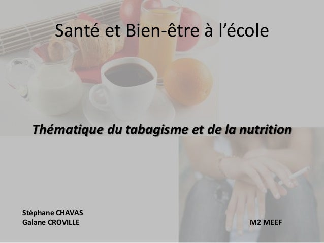 Santé et Bien-être à l'école Thématique du tabagisme et de la nutrition Stéphane CHAVAS Galane CROVILLE M2 MEEF