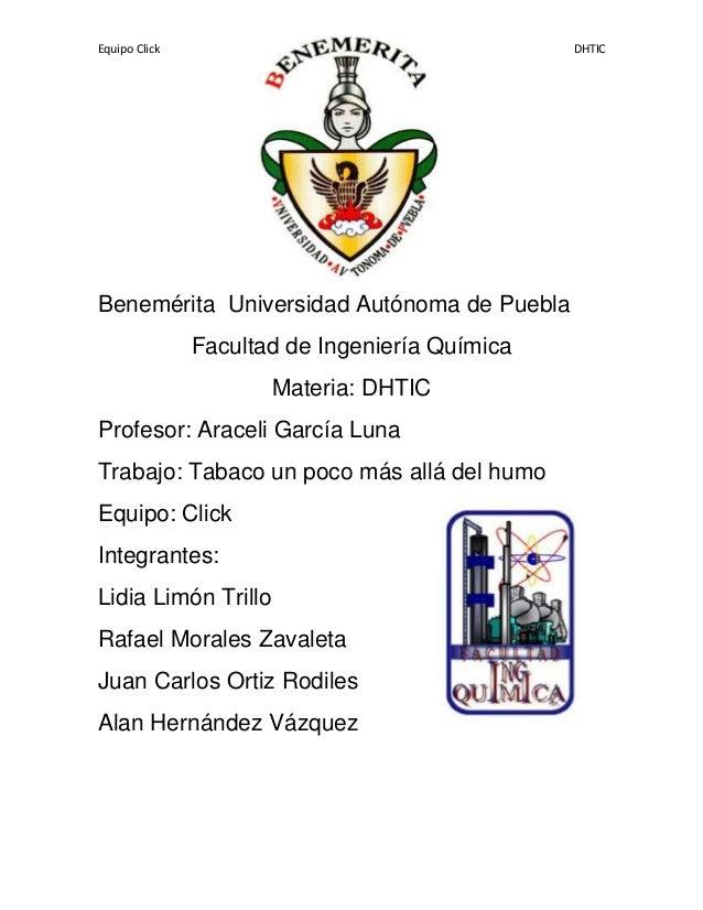 Equipo Click DHTICBenemérita Universidad Autónoma de PueblaFacultad de Ingeniería QuímicaMateria: DHTICProfesor: Araceli G...
