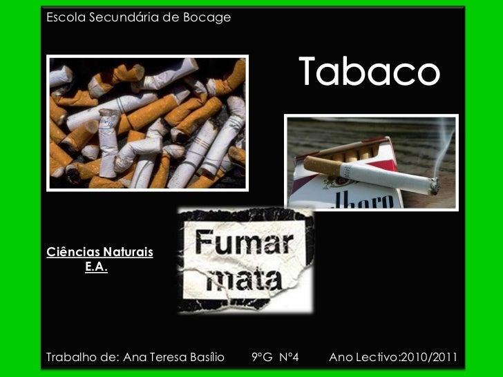 Escola Secundária de Bocage<br />Tabaco<br />Ciências Naturais<br />E.A.<br />Trabalho de: Ana Teresa Basílio        9ºG  ...