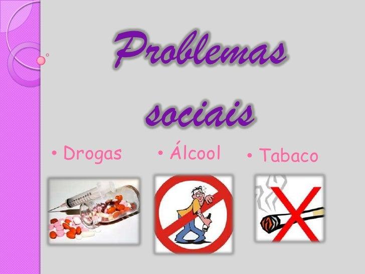 Problemas       sociais• Drogas   • Álcool   • Tabaco