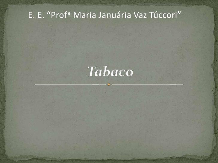 """Tabaco<br />E. E. """"Profª Maria Januária Vaz Túccori""""<br />"""