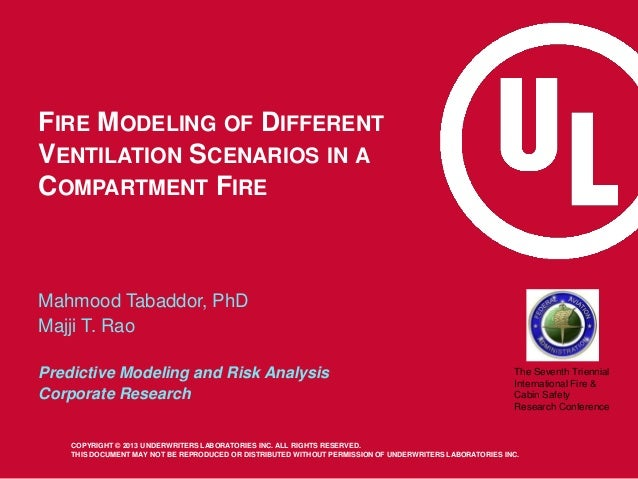FIRE MODELING OF DIFFERENT VENTILATION SCENARIOS IN A COMPARTMENT FIRE  Mahmood Tabaddor, PhD Majji T. Rao Predictive Mode...