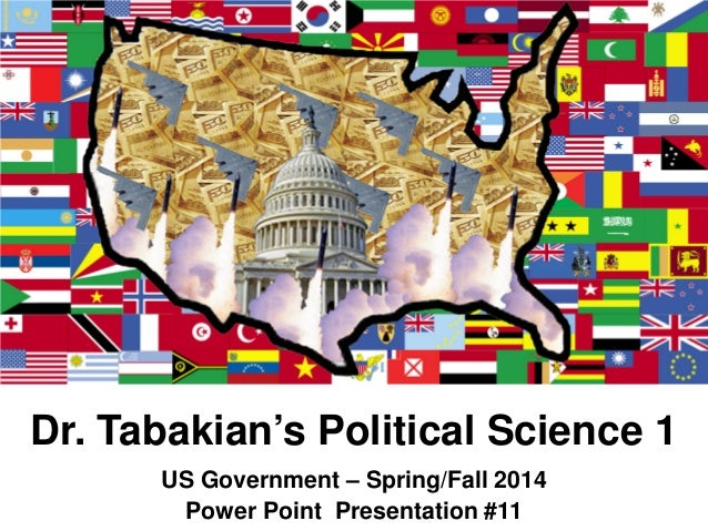 Dr. Tabakian's Political Science 1 US Government – Spring/Fall 2014 Power Point Presentation #11