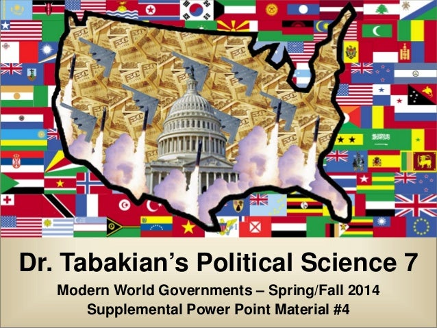 Dr. Tabakian's Political Science 7 Modern World Governments – Spring/Fall 2014 Supplemental Power Point Material #4