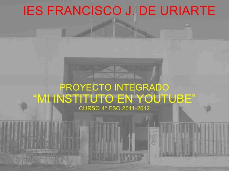 """PROYECTO INTEGRADO """" MI INSTITUTO EN YOUTUBE"""" CURSO 4º ESO 2011-2012"""