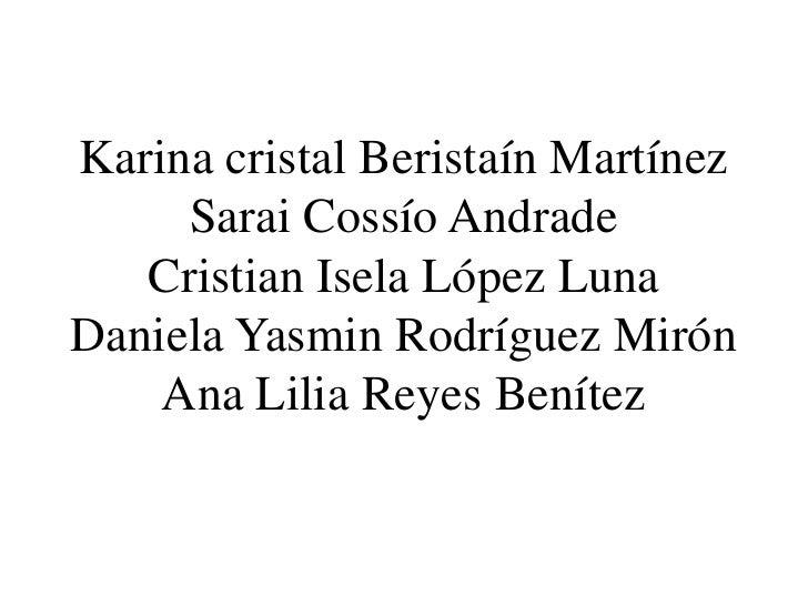 Karina cristal Beristaín Martínez     Sarai Cossío Andrade   Cristian Isela López LunaDaniela Yasmin Rodríguez Mirón    An...