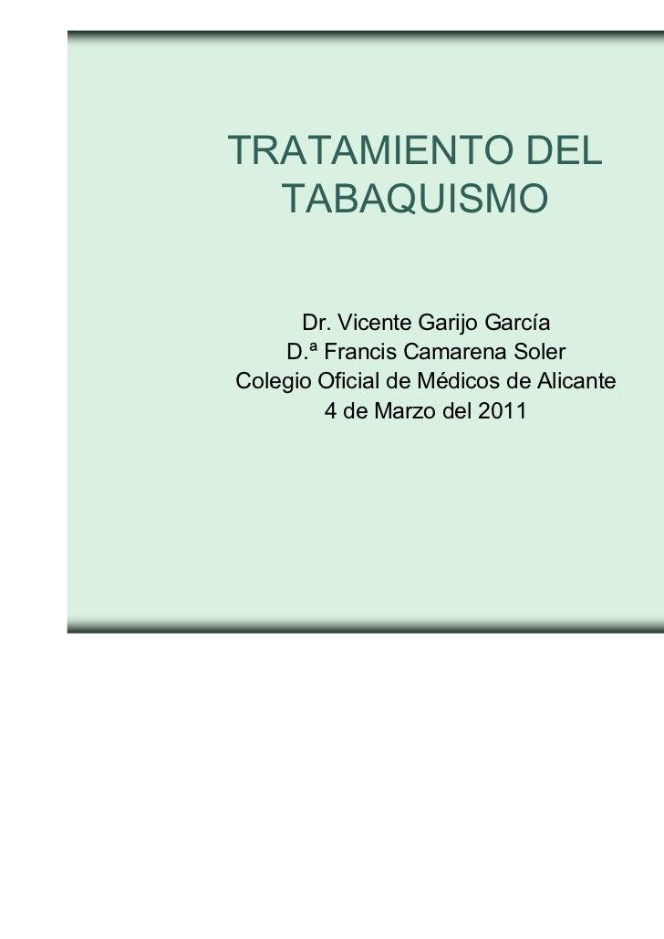 TRATAMIENTO DEL  TABAQUISMO      Dr. Vicente Garijo García    D.ª Francis Camarena SolerColegio Oficial de Médicos de Alic...