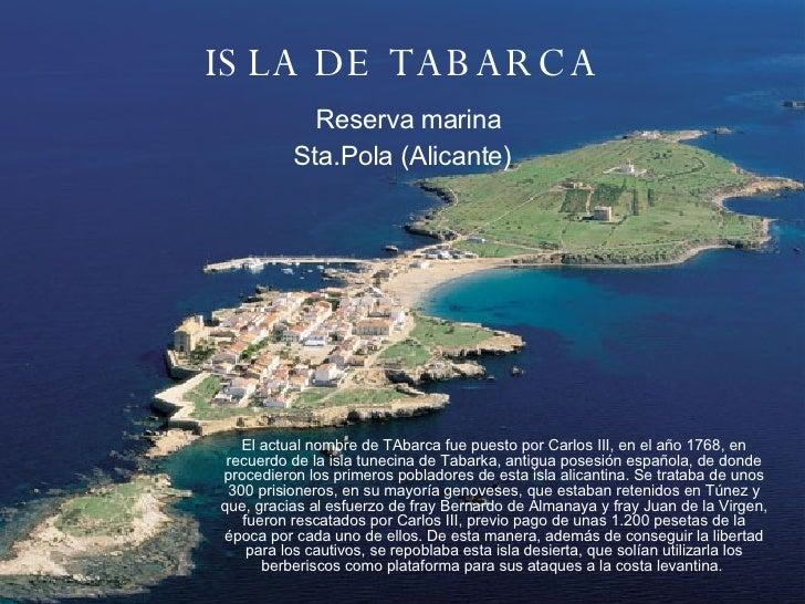 El actual nombre de TAbarca fue puesto por Carlos III, en el año 1768, en recuerdo de la isla tunecina de Tabarka, antigua...