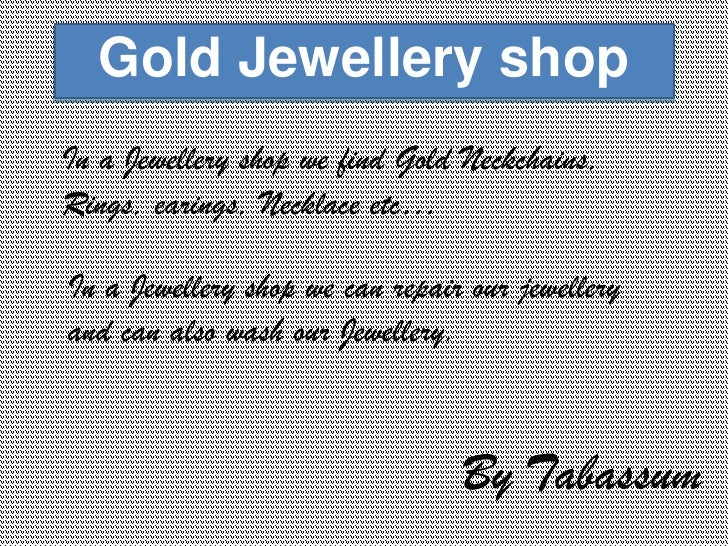 Gold Jewellery shop In a Jewellery shop we find Gold Neckchains, Rings, earings, Necklace etc…  In a Jewellery shop we can...