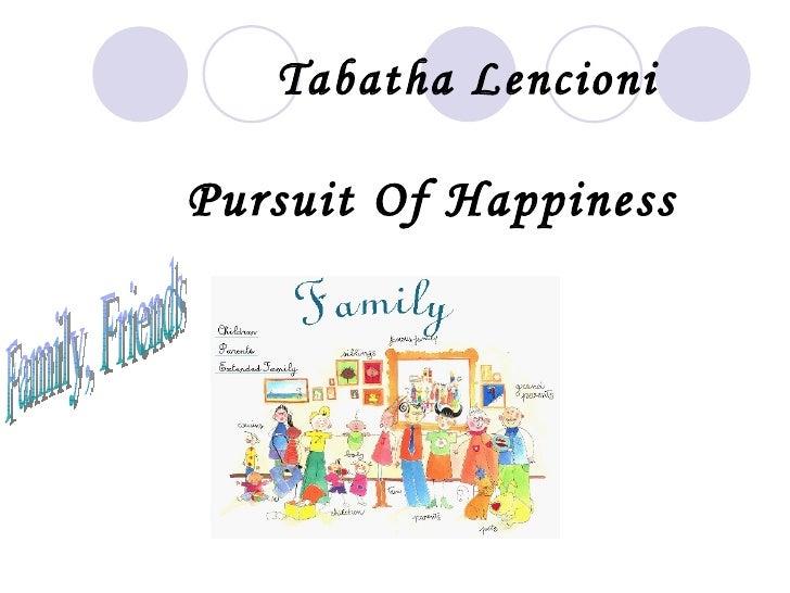 Tabatha Lencioni <ul><li>Pursuit Of Happiness </li></ul>Family, Friends