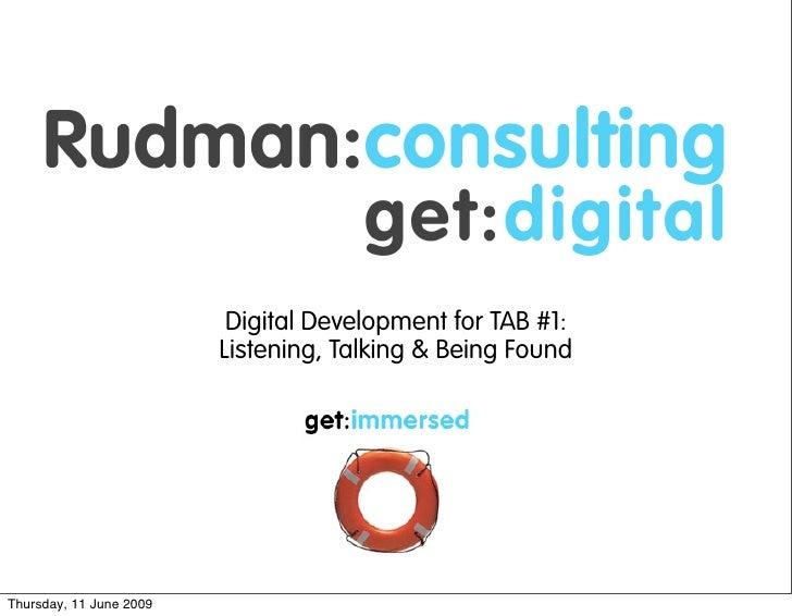 Digital Development for TAB #1:                          Listening, Talking & Being Found     Thursday, 11 June 2009