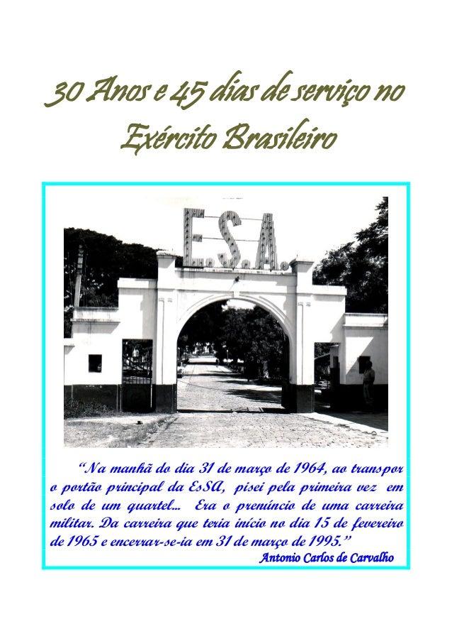 """30 Anos e 45 dias de serviço no     Exército Brasileiro     """"Na manhã do dia 31 de março de 1964, ao transporo portão prin..."""