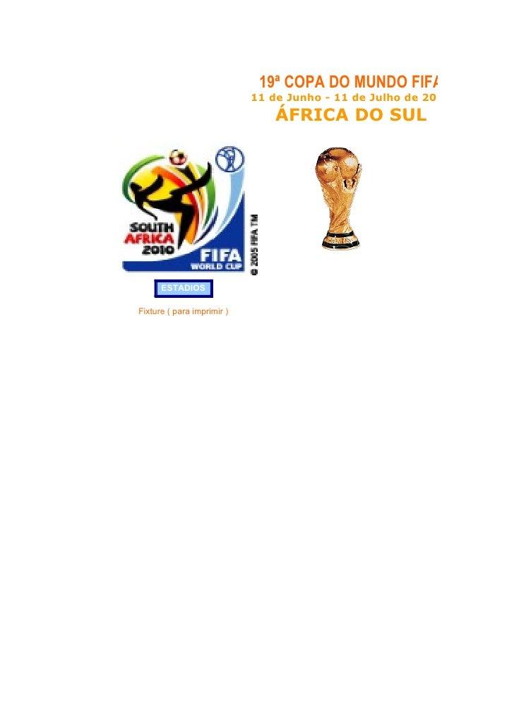 19ª COPA DO MUNDO FIFA                             11 de Junho - 11 de Julho de 2010                                 ÁFRIC...