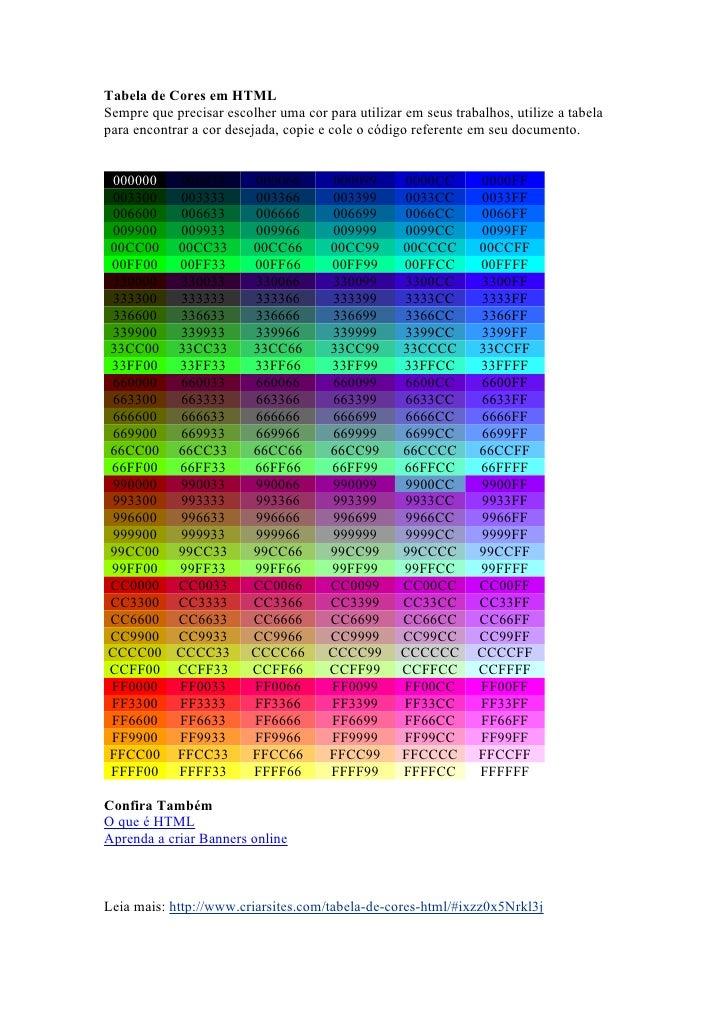 Tabela de Cores em HTMLSempre que precisar escolher uma cor para utilizar em seus trabalhos, utilize a tabelapara encontra...
