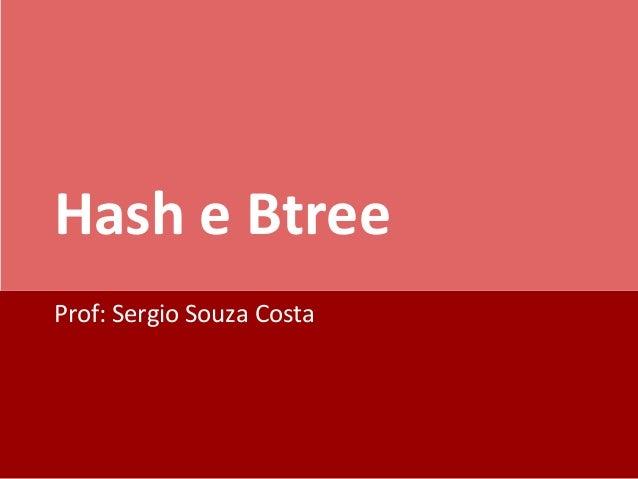 Hash e Btree Prof: Sergio Souza Costa