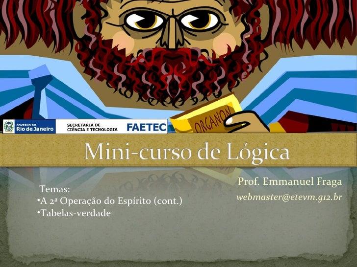 Prof. Emmanuel Fraga Temas:•A 2ª Operação do Espírito (cont.)   webmaster@etevm.g12.br•Tabelas-verdade