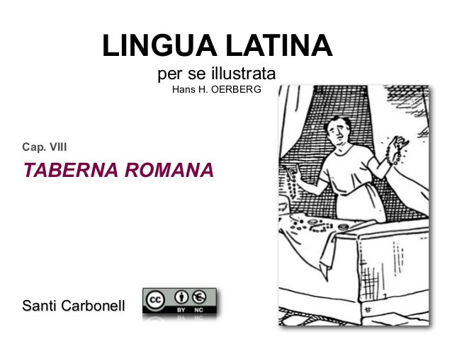 LINGUA LATINA per se illustrata Hans H. OERBERG  Cap. VIII  TABERNA ROMANA  Santi Carbonell
