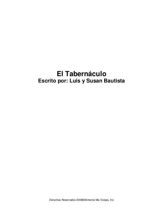 Derechos Reservados 2006©Alimenta Mis Ovejas, Inc El Tabernáculo Escrito por: Luis y Susan Bautista
