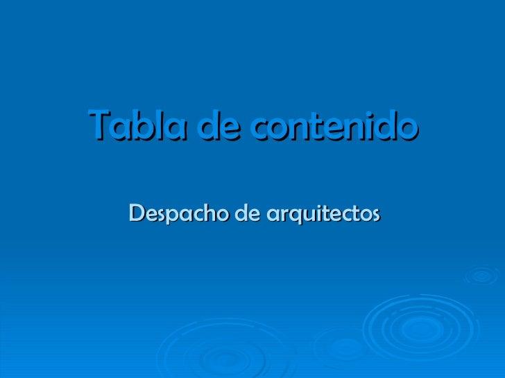 Tabla de contenido Despacho de arquitectos